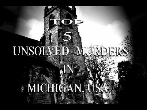 TOP 5 UNSOLVED MURDERS IN MICHIGAN,USA!