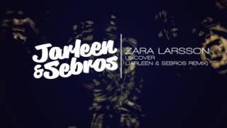 Zara Larsson - Uncover (Jarleen & Sebros Remix)