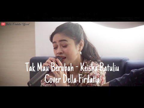 KEISHA RATULIU - TAK MAU BERUBAH COVER BY DELLA FIRDATIA