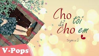 Lyrics ► CHO TÔI ĐỂ CHO EM | Ú×Trym ♪ (#CTDCE)