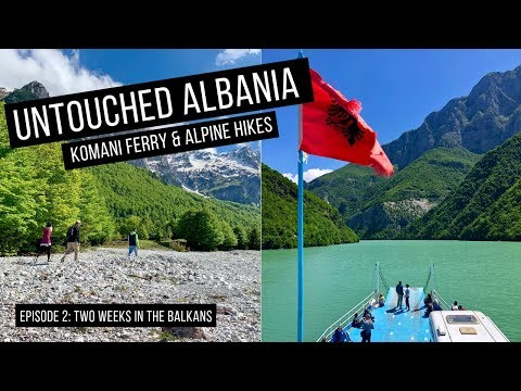 Amazing Komani Lake Ferry And Untouched Albanian Alps (Accursed Mountains)