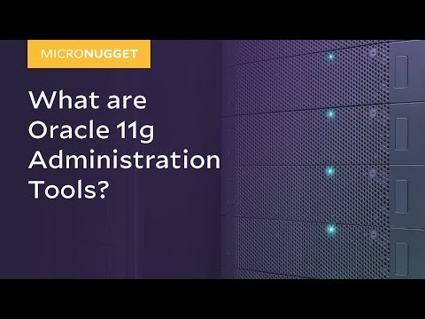 MicroNugget: Oracle 11g Administration Tools