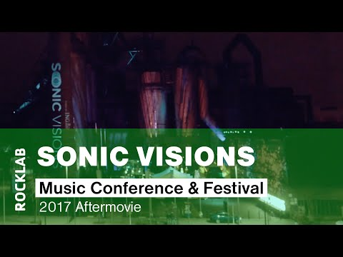 Sonic Visions Music Conference & Festival 2017 Aftermovie