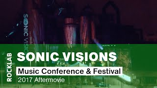 Sonic Visions Music Conference &amp; Festival 2017 Aftermovie<