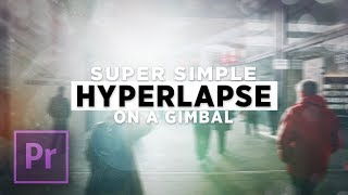 Super Simple HYPERLAPSE on a Gimbal