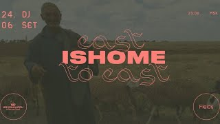 Fields x Мойчай.ру: онлайн-сет Ishome «East to East»