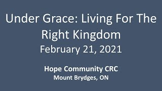 February 21,2021 Under Grace: Living For The Right Kingdom
