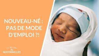Nouveau-né : pas de mode d'emploi ?!  - La Maison des maternelles #LMDM