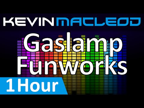 Kevin MacLeod: Gaslamp Funworks [1 HOUR]