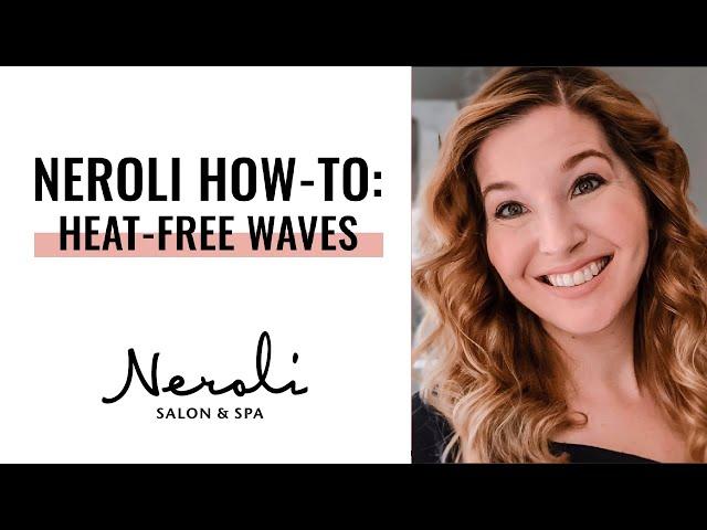 Neroli How-To: Heat-Free Waves