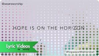 New Wine Worship - Hope Is On The Horizon (Lyric Video)