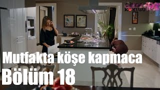 Çilek Kokusu 18. Bölüm - Mutfakta Köşe Kapmaca