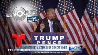 Donald Trump dice que quiere dar, pero pide mucho a cambio | Enfoque | Telemundo