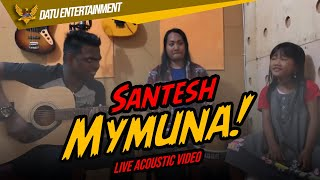 Santesh - Mymuna (Live Acoustic Video) Feat. Ina Permatasari Zainatul Hayat