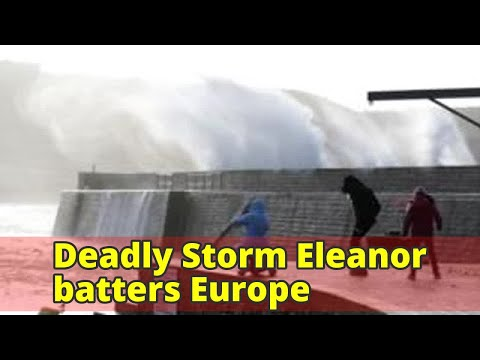 Deadly Storm Eleanor batters Europe