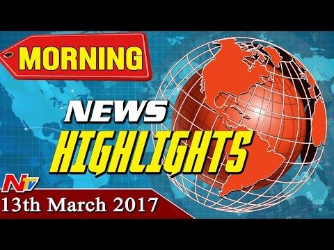 Morning News Highlights || 13th March 2017 || NTV