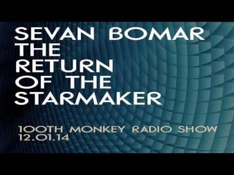 THE RETURN OF THE STARMAKER - SEVAN BOMAR ON 100TH MONKEY RADIO - 12/1/14