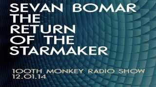 the return of the starmaker sevan bomar on 100th monkey radio 12 1 14
