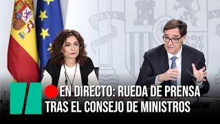 EN DIRECTO: Rueda de prensa posterior al Consejo de Ministros con Montero e Illa
