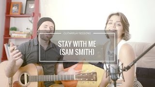 STAY WITH ME (Sam Smith) - GUITARPLAY SESSIONS ft. MARIA LUIZA