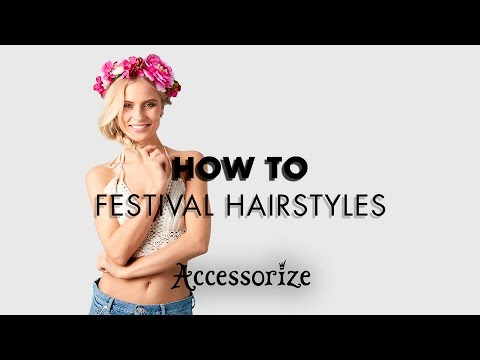 How To: Festival Hairstyles | Accessorize