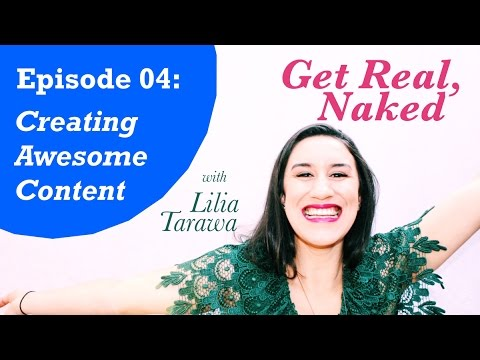 Creating Awesome Content | Get Real, Naked 4