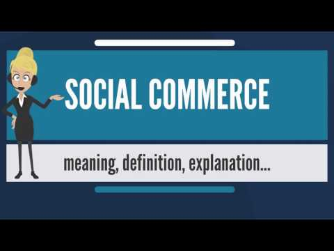 What is SOCIAL COMMERCE? What does SOCIAL COMMERCE mean? SOCIAL COMMERCE meaning & explanation
