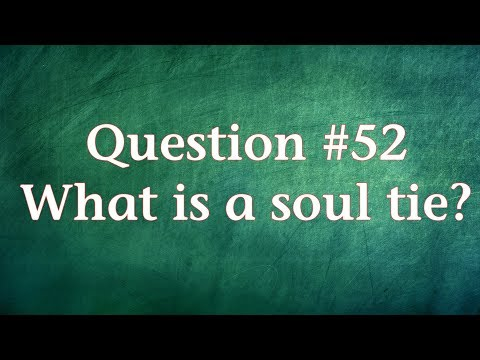 Q52. What is a soul tie and do only Christians have soul ties?