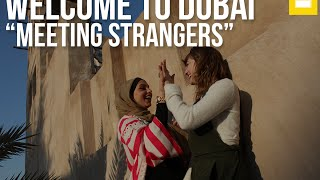 Welcome To Dubai - Meeting strangers