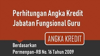 Cara Menghitung Angka Kredit Jabatan Fungsional Guru Berdasarkan Permenpan-rb No. 16 Tahun 2009