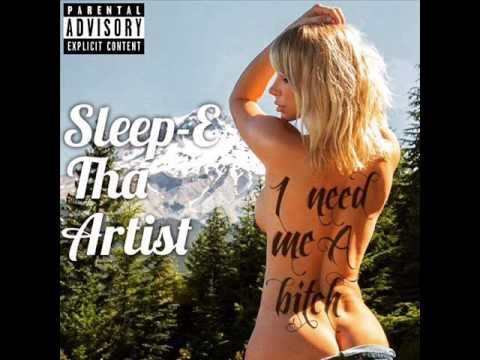 Sleep-E Tha Artist - I Need Me A Bitch