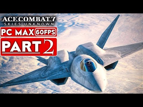 ACE COMBAT 7 Gameplay Walkthrough Part 2 Campaign [1080p HD 60FPS PC] - No Commentary