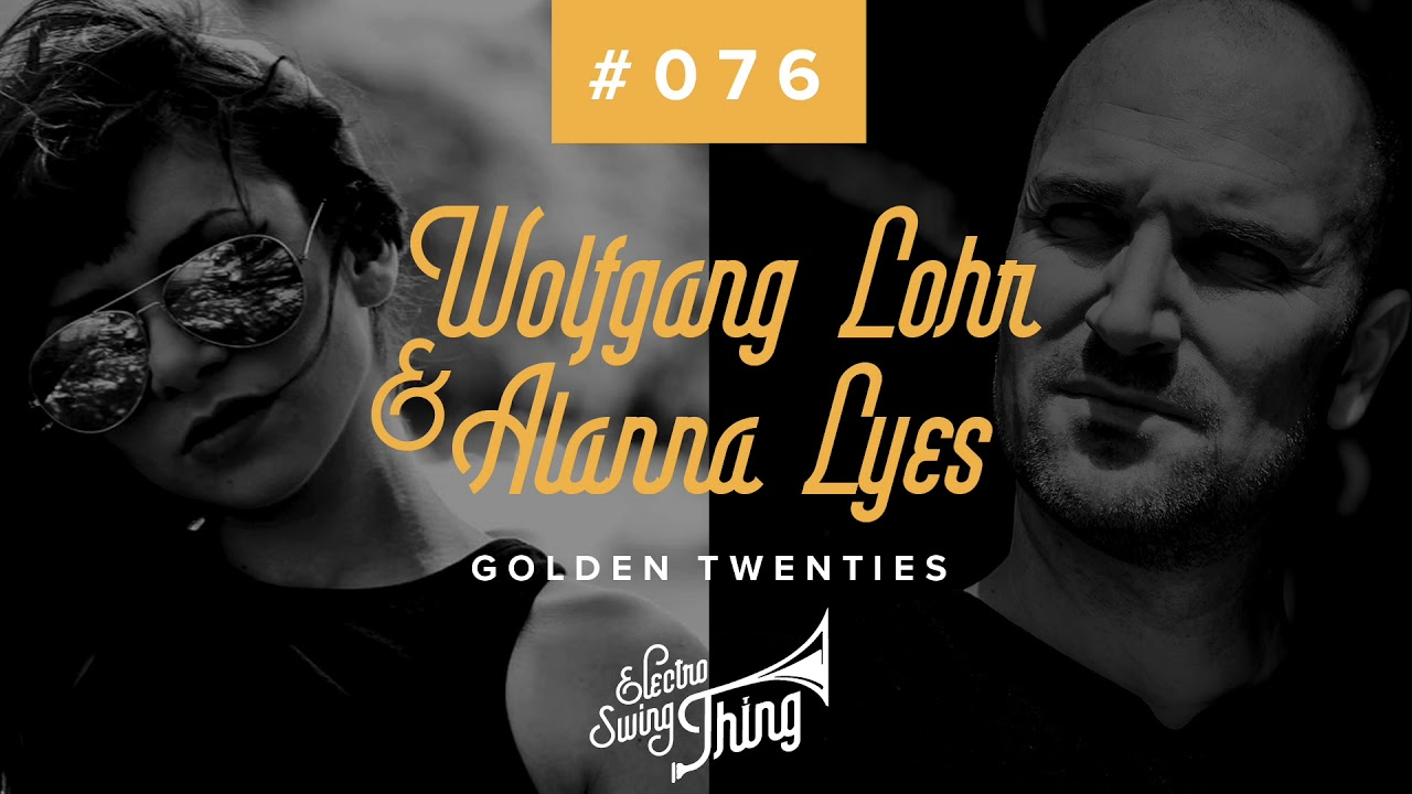 Wolfgang Lohr & Alanna Lyes - Golden Twenties // Electro Swing Thing #076