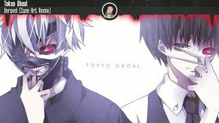 Tokyo Ghoul - Unravel (Sage Art Remix)