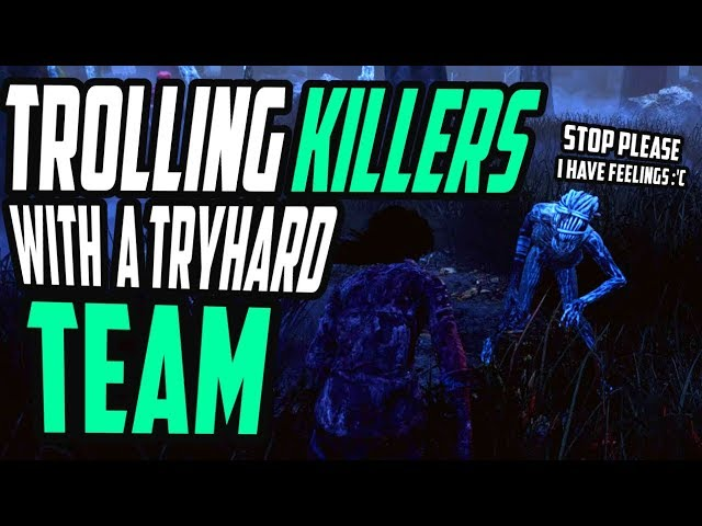 Trolling killers with a Tryhard team - Gameplays