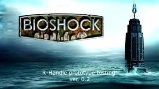 Bioshock Remastered: R-handle v. 0.2 test #3