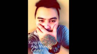 Repeat youtube video Kung Akin Ang Mundo(Cover by Vlync)