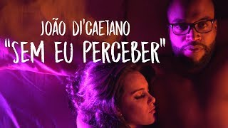 Baixar JOÃO DI'CAETANO | SEM EU PERCEBER (CLIPE OFICIAL)