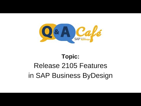 Q&A Café: Features of Release 2105 in SAP Business ByDesign