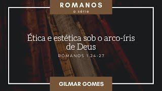 Ética e estética sob o arco-íris de Deus (Rm 1.24-27) | Gilmar Gomes | 11/jul/2021