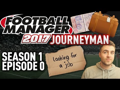 JOURNEYMAN FM SAVE! | INTRO - EPISODE 0 | FOOTBALL MANAGER 17 - FM17 SAVE!