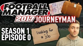 JOURNEYMAN FM SAVE! | INTRO - EPISODE 0 | FOOTBALL MANAGER 17 - FM17 SAVE!
