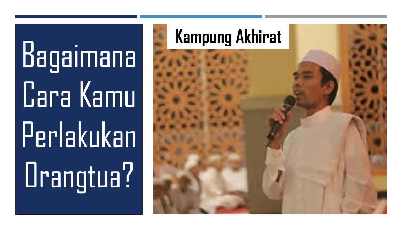 Ceramah Ustadz Abdul Somad Memperlakukan Orangtua - YouTube