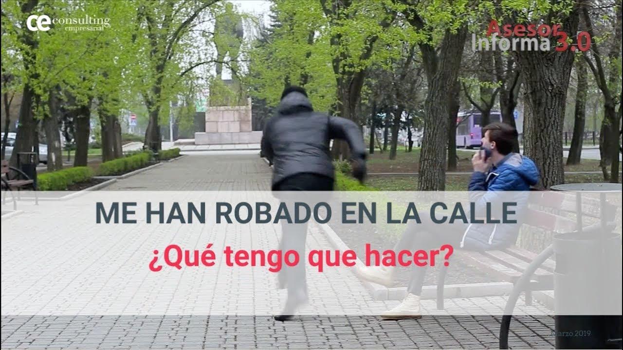 Me han robado en la calle: ¿Qué tengo que hacer? | Asesor Informa 3.0