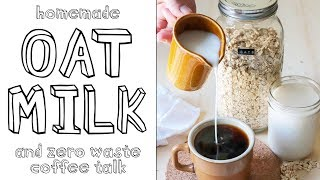 Homemade Oat Milk Recipe + Zero Waste Coffee Talk