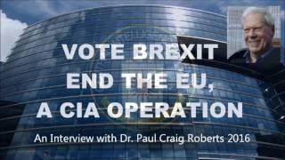 BREXIT : Dr. Paul Craig Roberts 2016 : End the EU, a CIA Covert Operation