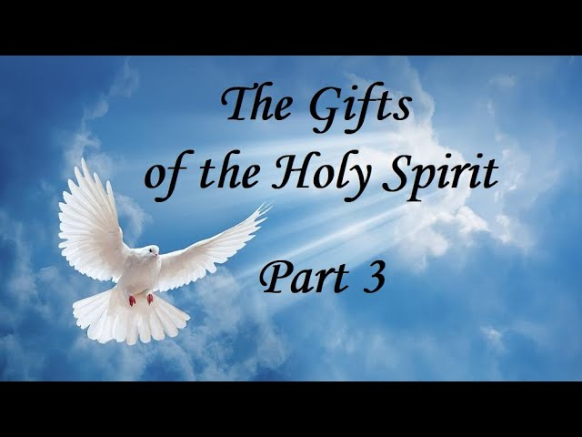 The Gifts of the Holy Spirit ~ Part 3