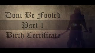 Dont Be Fooled (part 1) Birth Certificate
