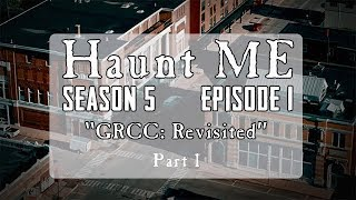 GRCC: Haunted Objects, Haunted House - Haunt ME - S5:E1 - (Part 1)