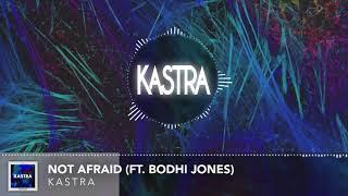 Kastra - Not Afraid (ft. Bodhi Jones) [Out Now!!]